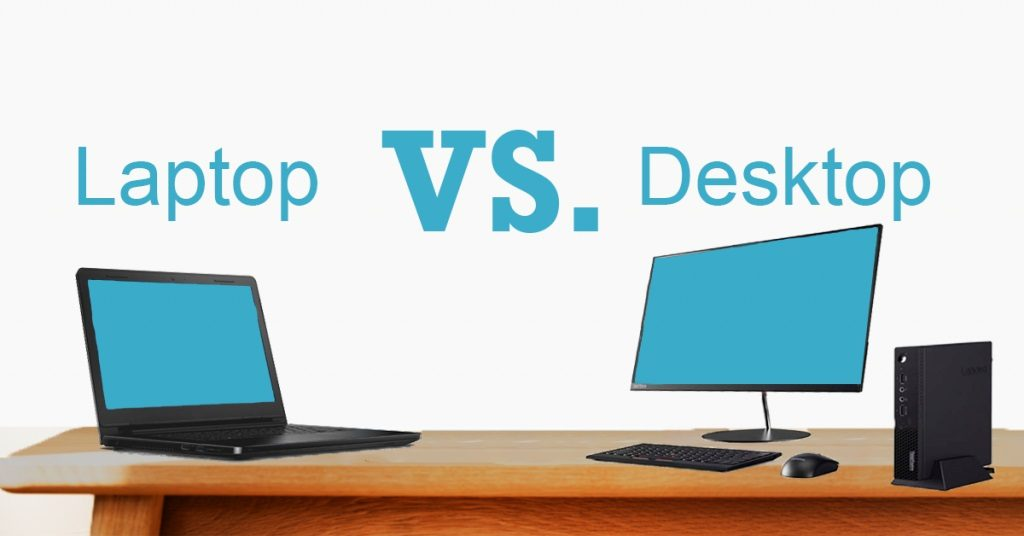 Laptop sau Desktop? Ce se potriveşte mai bine